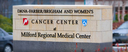 Dana-Farber/Brigham and Women's Cancer Center at Milford Regional Medical Center sign